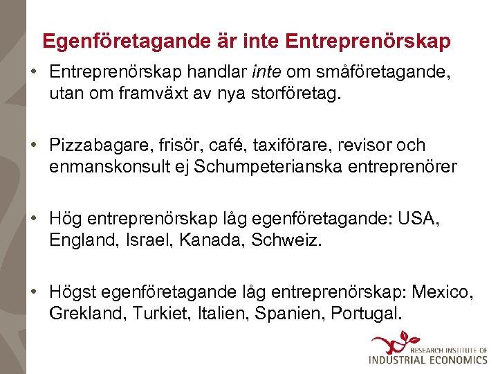 Egenföretagande är inte Entreprenörskap • Entreprenörskap handlar inte om småföretagande, utan om framväxt av