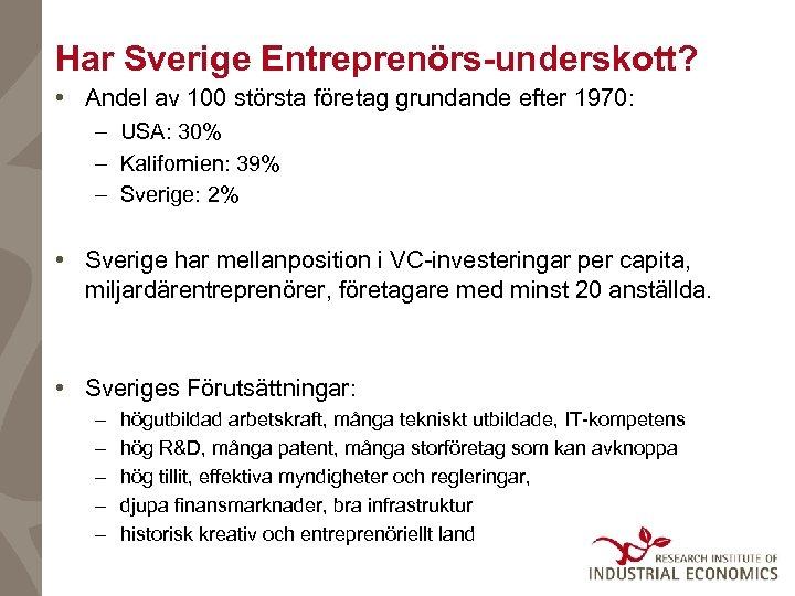 Har Sverige Entreprenörs-underskott? • Andel av 100 största företag grundande efter 1970: – USA: