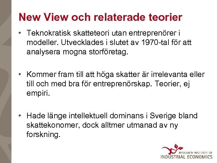 New View och relaterade teorier • Teknokratisk skatteteori utan entreprenörer i modeller. Utvecklades i