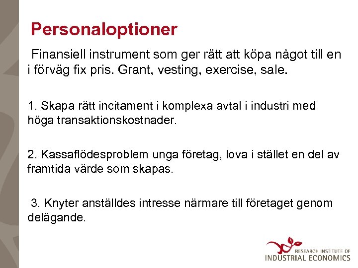 Personaloptioner Finansiell instrument som ger rätt att köpa något till en i förväg fix