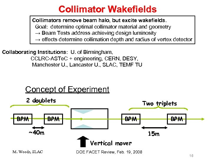 Collimator Wakefields Collimators remove beam halo, but excite wakefields. Goal: determine optimal collimator material