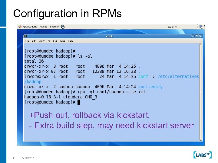 Configuration in RPMs +Push out, rollback via kickstart. - Extra build step, may need