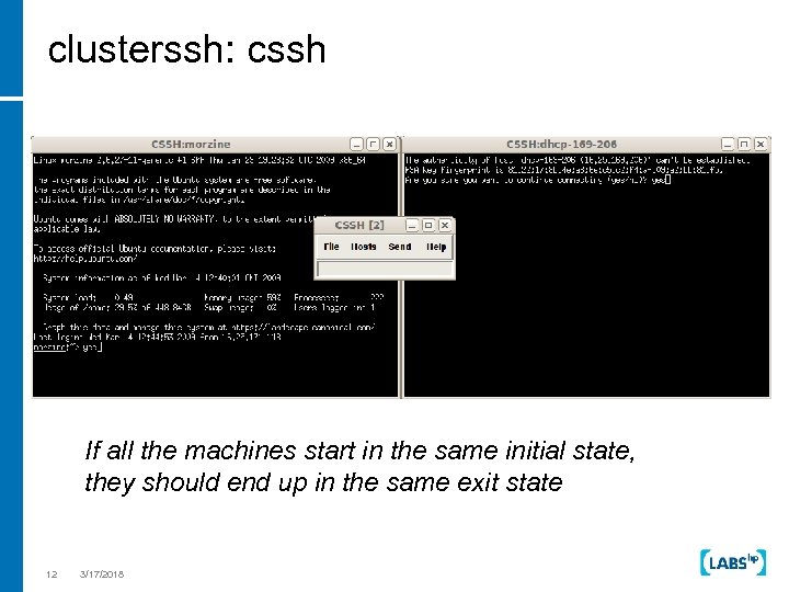clusterssh: cssh If all the machines start in the same initial state, they should