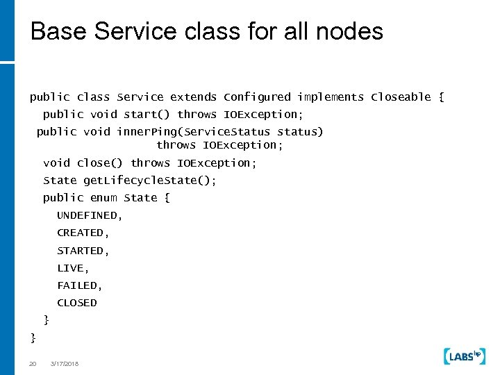 Base Service class for all nodes public class Service extends Configured implements Closeable {