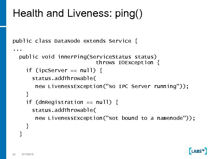 Health and Liveness: ping() public class Data. Node extends Service {. . . public