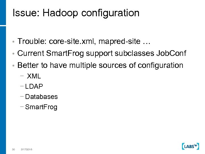 Issue: Hadoop configuration • Trouble: core-site. xml, mapred-site … • Current Smart. Frog support