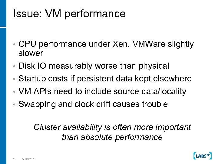 Issue: VM performance • • • CPU performance under Xen, VMWare slightly slower Disk