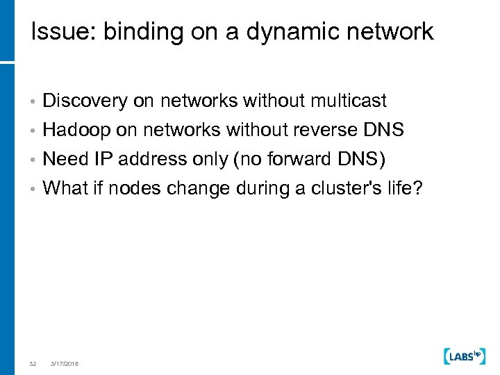 Issue: binding on a dynamic network • Discovery on networks without multicast • Hadoop