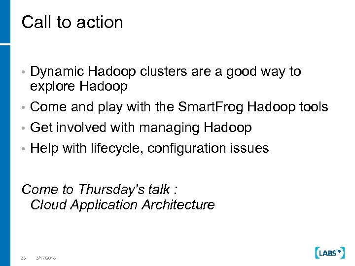 Call to action Dynamic Hadoop clusters are a good way to explore Hadoop •