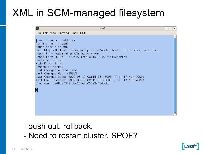 XML in SCM-managed filesystem +push out, rollback. - Need to restart cluster, SPOF? 35