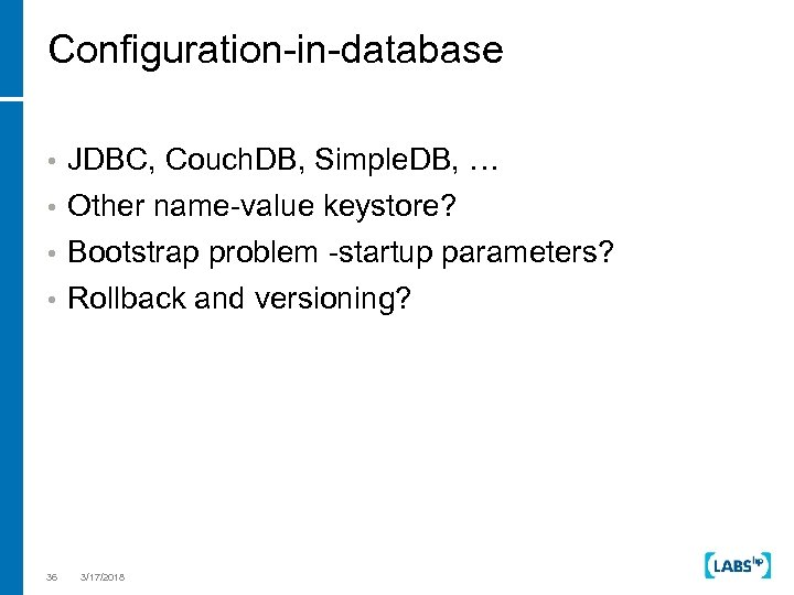 Configuration-in-database • JDBC, Couch. DB, Simple. DB, … • Other name-value keystore? Bootstrap problem