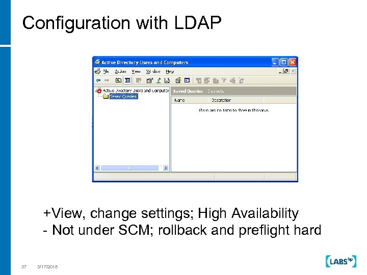 Configuration with LDAP +View, change settings; High Availability - Not under SCM; rollback and