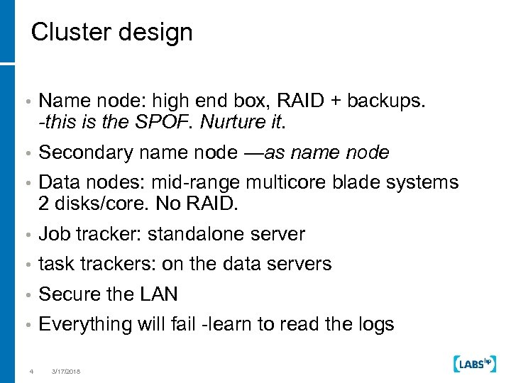 Cluster design • Name node: high end box, RAID + backups. -this is the
