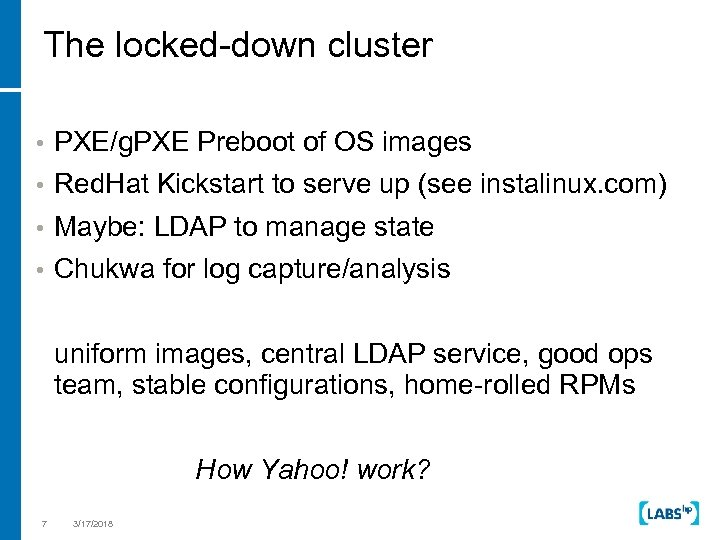 The locked-down cluster • PXE/g. PXE Preboot of OS images • Red. Hat Kickstart