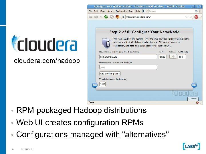 cloudera. com/hadoop • RPM-packaged Hadoop distributions • Web UI creates configuration RPMs • Configurations