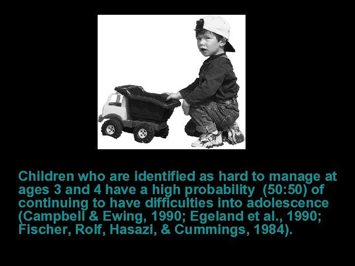 Children who are identified as hard to manage at ages 3 and 4 have