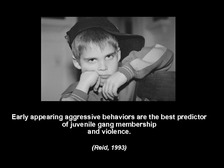 Early appearing aggressive behaviors are the best predictor of juvenile gang membership and violence.