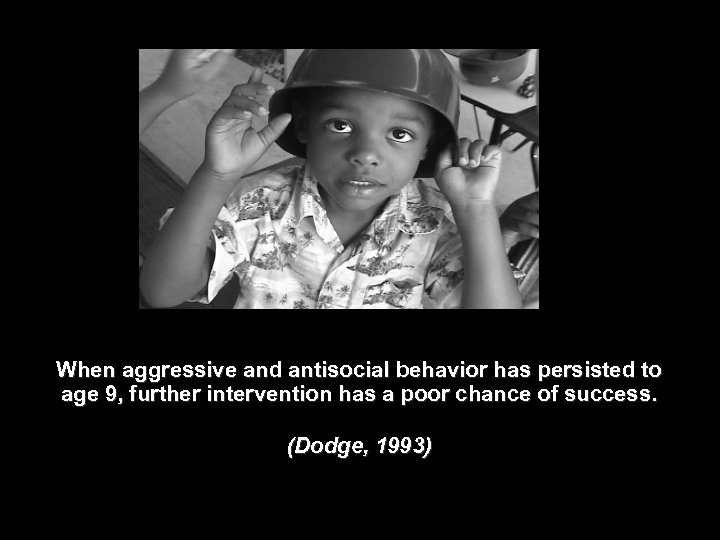 When aggressive and antisocial behavior has persisted to age 9, further intervention has a