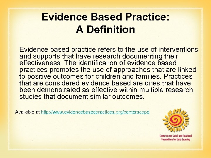 Evidence Based Practice: A Definition Evidence based practice refers to the use of interventions