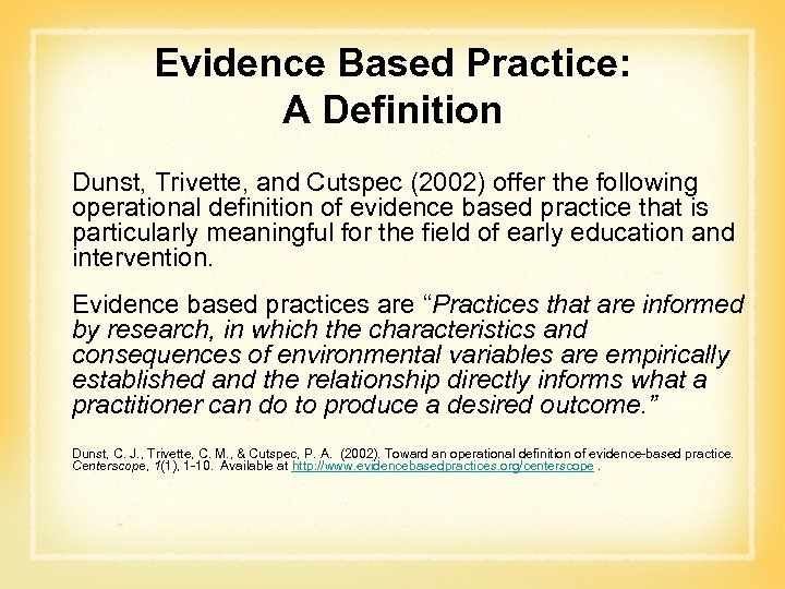 Evidence Based Practice: A Definition Dunst, Trivette, and Cutspec (2002) offer the following operational
