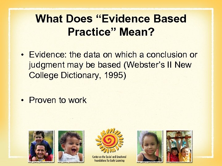 "What Does ""Evidence Based Practice"" Mean? • Evidence: the data on which a conclusion"
