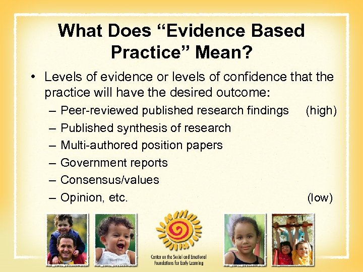 "What Does ""Evidence Based Practice"" Mean? • Levels of evidence or levels of confidence"