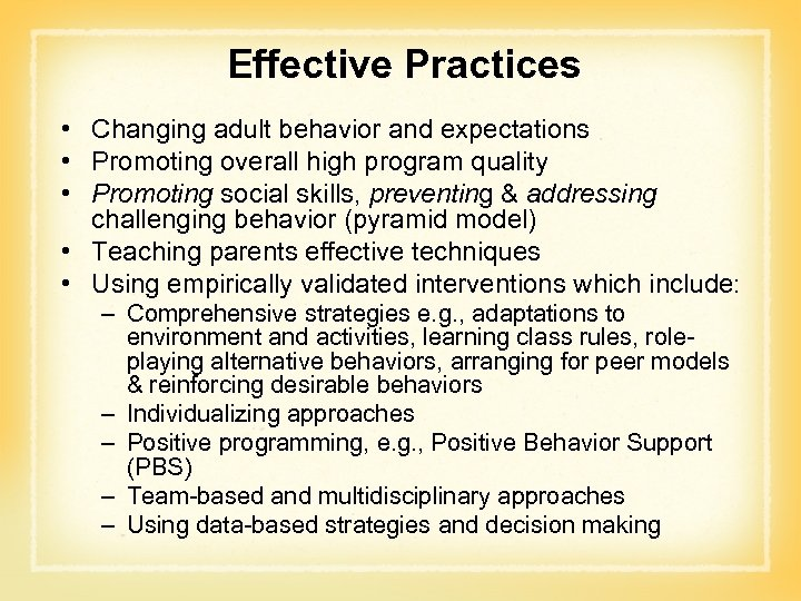 Effective Practices • Changing adult behavior and expectations • Promoting overall high program quality