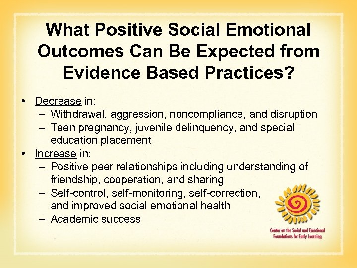 What Positive Social Emotional Outcomes Can Be Expected from Evidence Based Practices? • Decrease