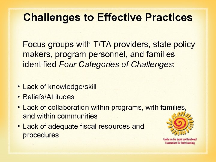 Challenges to Effective Practices Focus groups with T/TA providers, state policy makers, program personnel,