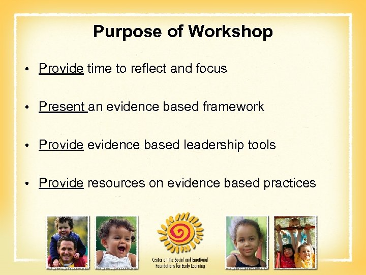 Purpose of Workshop • Provide time to reflect and focus • Present an evidence