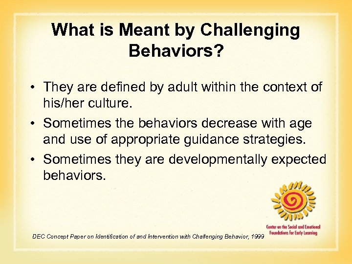 What is Meant by Challenging Behaviors? • They are defined by adult within the