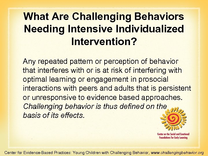 What Are Challenging Behaviors Needing Intensive Individualized Intervention? Any repeated pattern or perception of