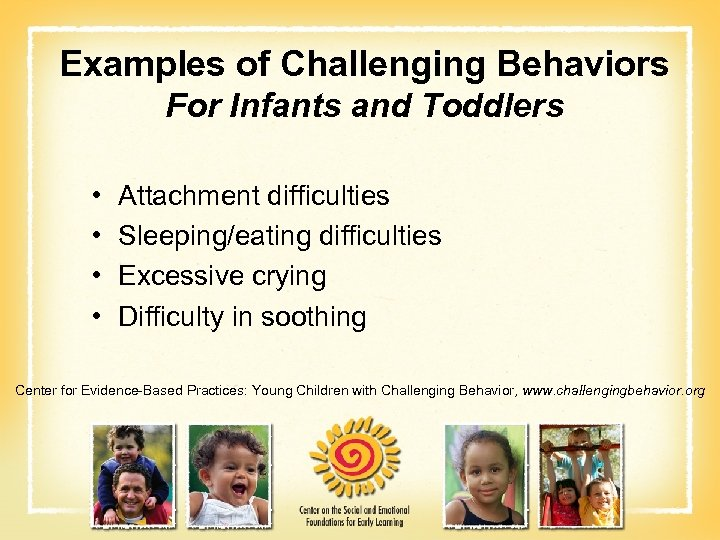 Examples of Challenging Behaviors For Infants and Toddlers • • Attachment difficulties Sleeping/eating difficulties