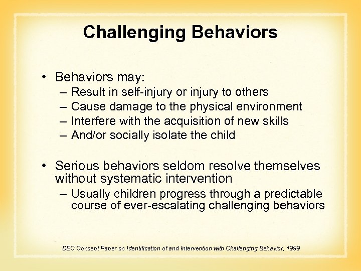 Challenging Behaviors • Behaviors may: – – Result in self-injury or injury to others