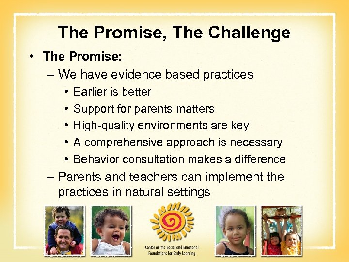 The Promise, The Challenge • The Promise: – We have evidence based practices •