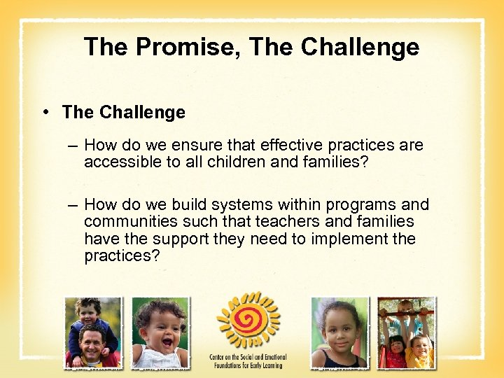The Promise, The Challenge • The Challenge – How do we ensure that effective