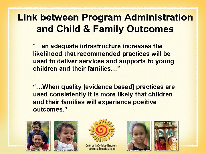 "Link between Program Administration and Child & Family Outcomes ""…an adequate infrastructure increases the"