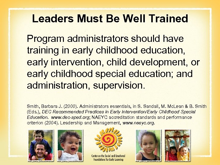 Leaders Must Be Well Trained Program administrators should have training in early childhood education,