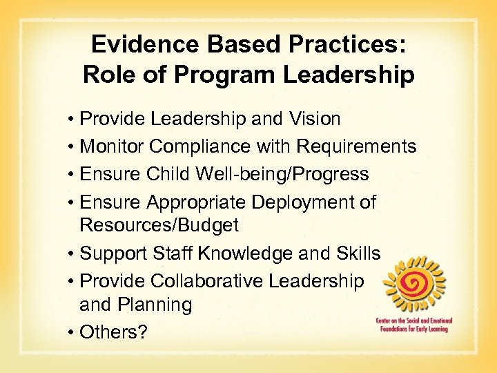 Evidence Based Practices: Role of Program Leadership • Provide Leadership and Vision • Monitor