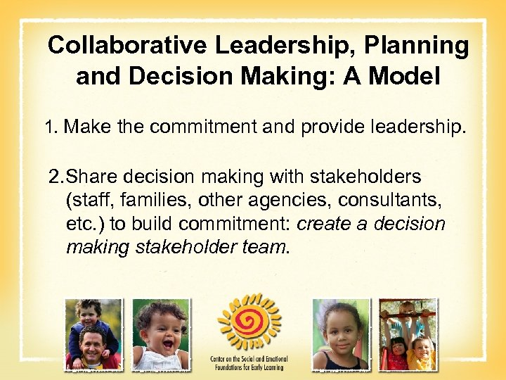 Collaborative Leadership, Planning and Decision Making: A Model 1. Make the commitment and provide