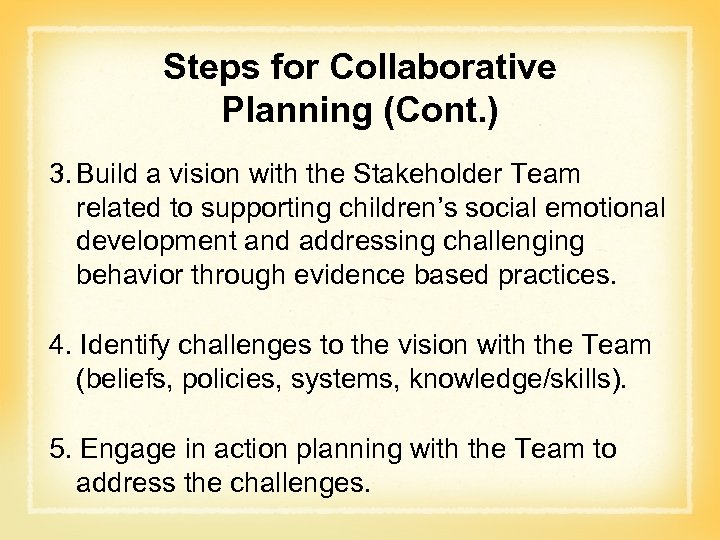 Steps for Collaborative Planning (Cont. ) 3. Build a vision with the Stakeholder Team