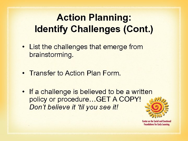 Action Planning: Identify Challenges (Cont. ) • List the challenges that emerge from brainstorming.