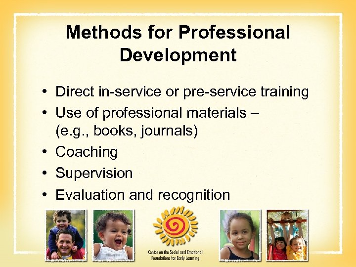 Methods for Professional Development • Direct in-service or pre-service training • Use of professional