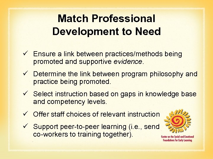 Match Professional Development to Need ü Ensure a link between practices/methods being promoted and