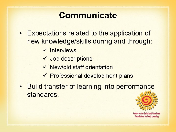 Communicate • Expectations related to the application of new knowledge/skills during and through: ü