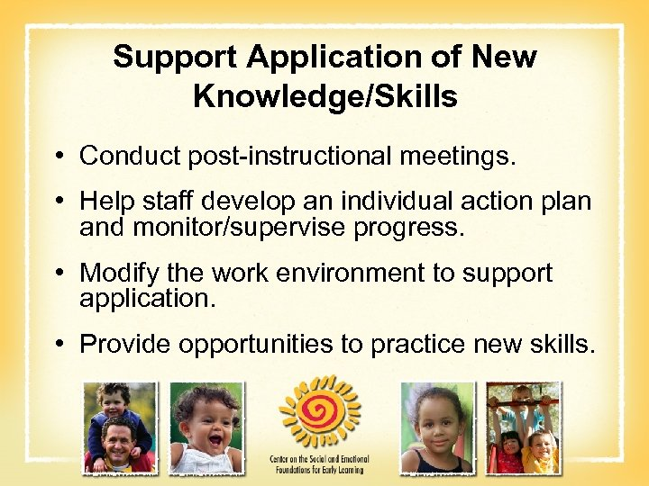 Support Application of New Knowledge/Skills • Conduct post-instructional meetings. • Help staff develop an