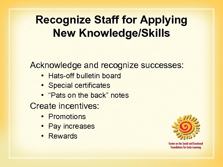 Recognize Staff for Applying New Knowledge/Skills Acknowledge and recognize successes: • Hats-off bulletin board
