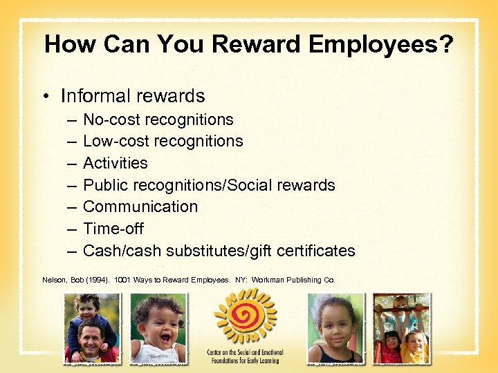 How Can You Reward Employees? • Informal rewards – – – – No-cost recognitions