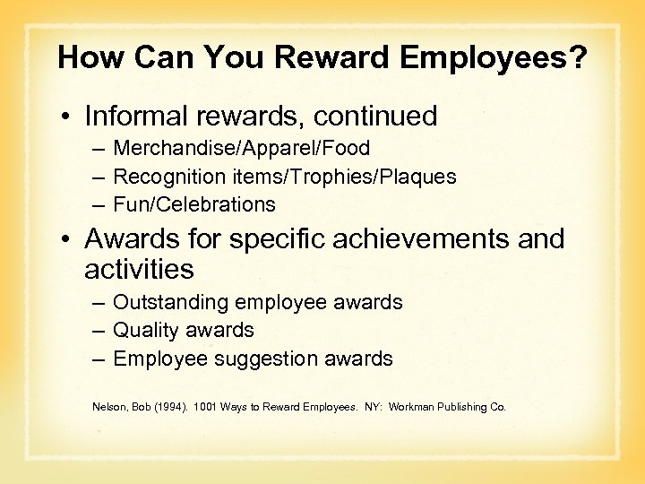 How Can You Reward Employees? • Informal rewards, continued – Merchandise/Apparel/Food – Recognition items/Trophies/Plaques
