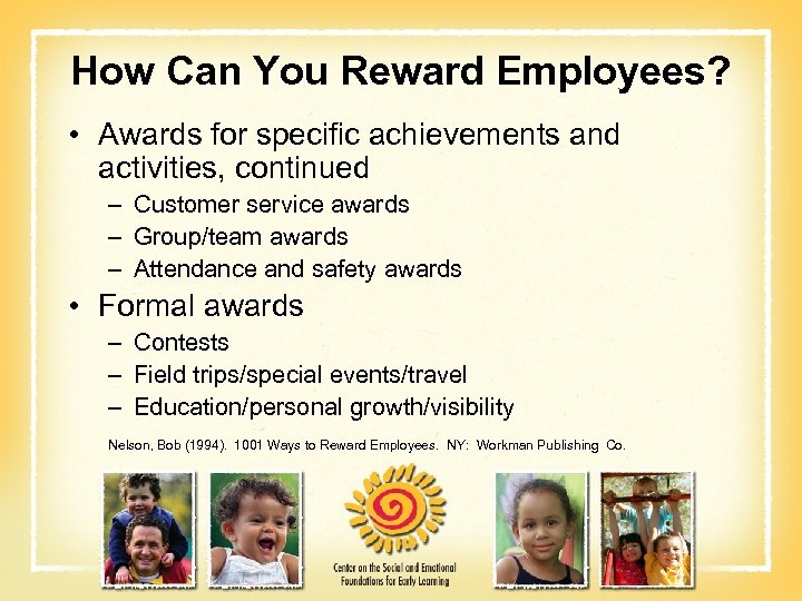 How Can You Reward Employees? • Awards for specific achievements and activities, continued –